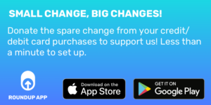 Small Change, big changes! Donate your spare change to support us RoundUp App
